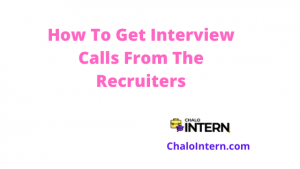 How To Get Interview Calls From The Recruiters